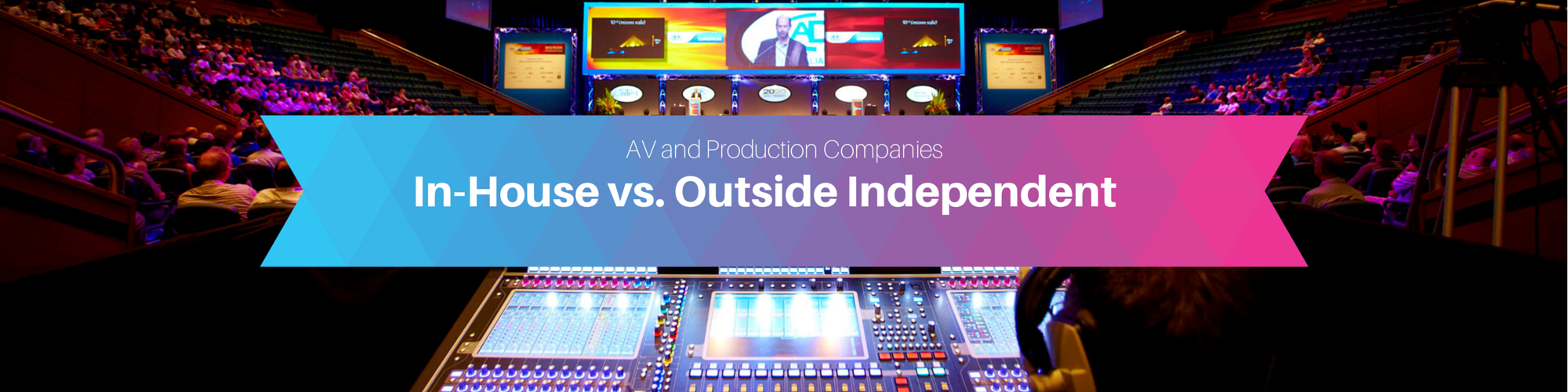 In House Vs Independent AV/Event Production Companies