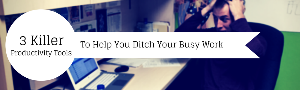 Productivity Tools to Ditch Your Busy Work