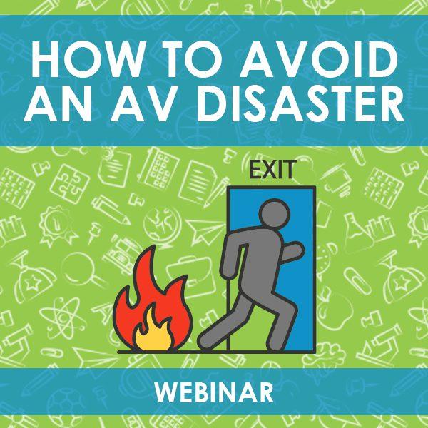 How To Avoid an AV Disaster Webinar