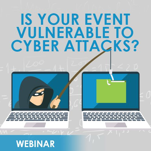 Is Your Event Vulnerable to Cyber Attacks?: The Good, the Bad, and the Really, Really Scary