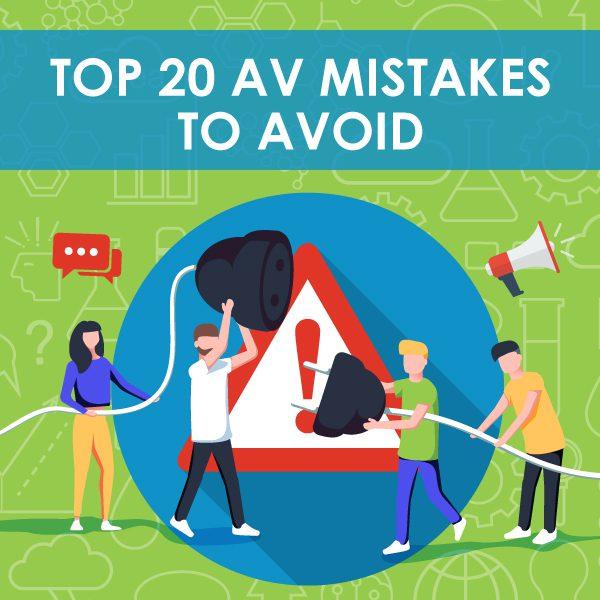 Top 20 AV Mistakes to Avoid